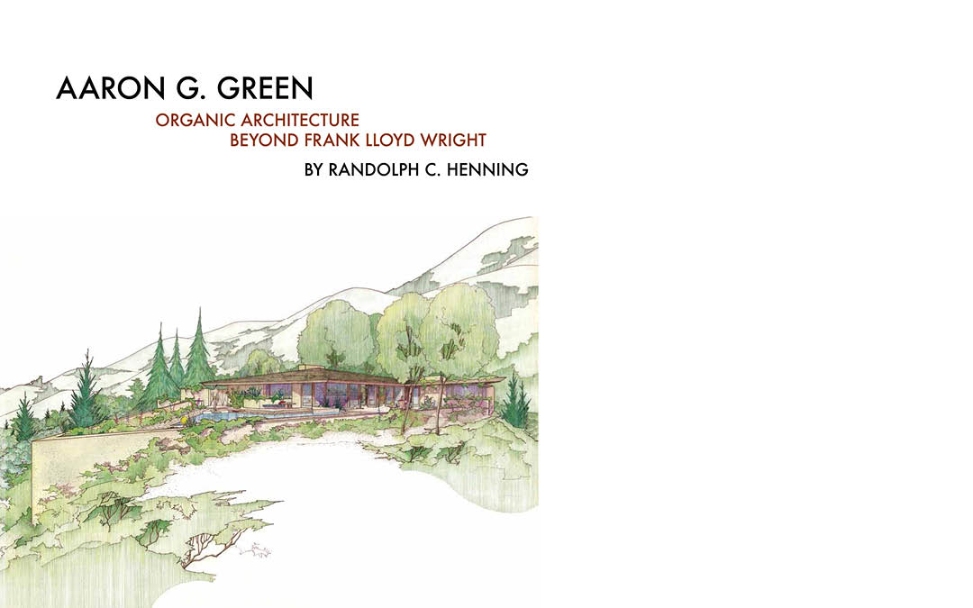 Aaron G. Green: Organic Architecture Beyond Frank Lloyd Wright, Lewisville Architect's fourth book published.